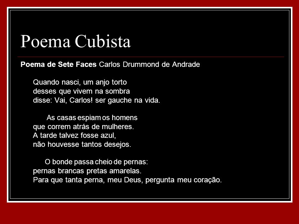 Poema Cubista Poema de Sete Faces Carlos Drummond de Andrade Quando nasci, um anjo torto desses que vivem na sombra disse: Vai, Carlos! ser gauche na