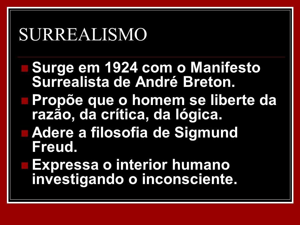 SURREALISMO Surge em 1924 com o Manifesto Surrealista de André Breton. Propõe que o homem se liberte da razão, da crítica, da lógica. Adere a filosofi