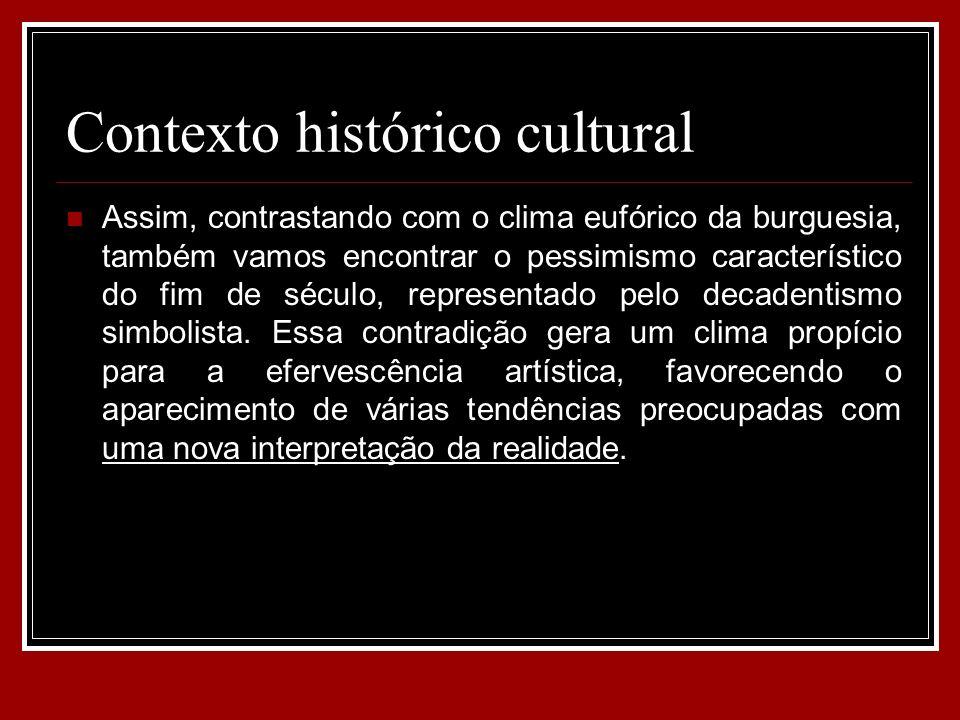 Contexto histórico cultural Assim, contrastando com o clima eufórico da burguesia, também vamos encontrar o pessimismo característico do fim de século