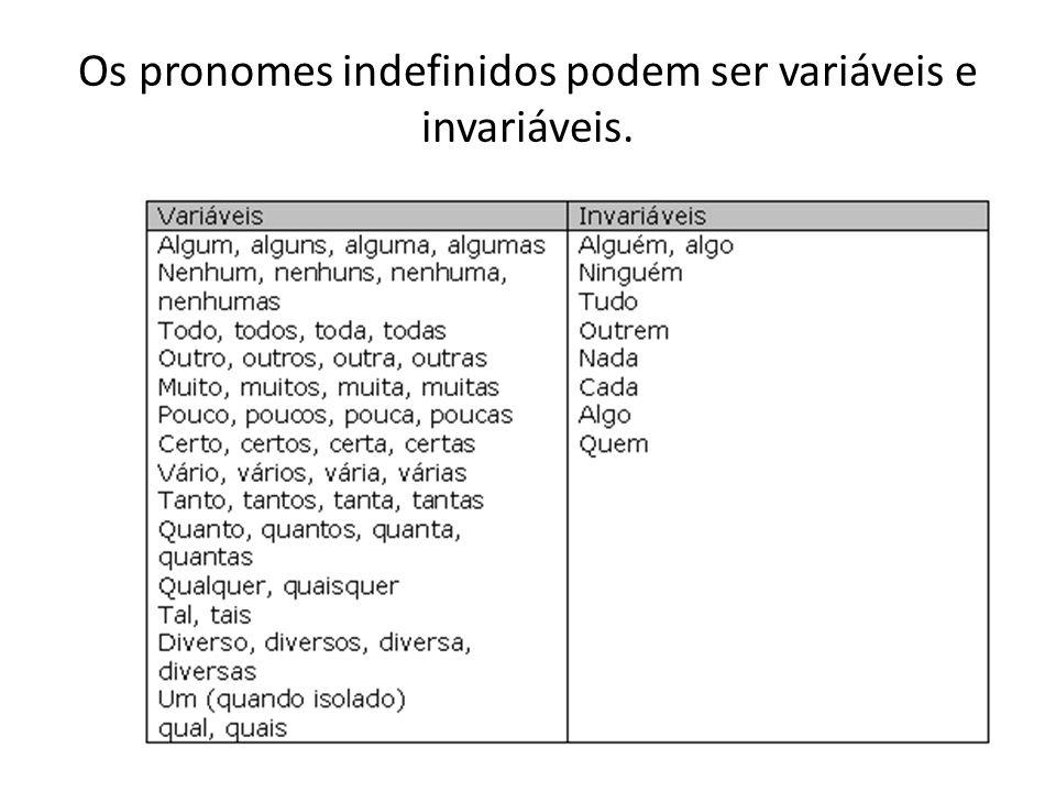 Os pronomes indefinidos podem ser variáveis e invariáveis.