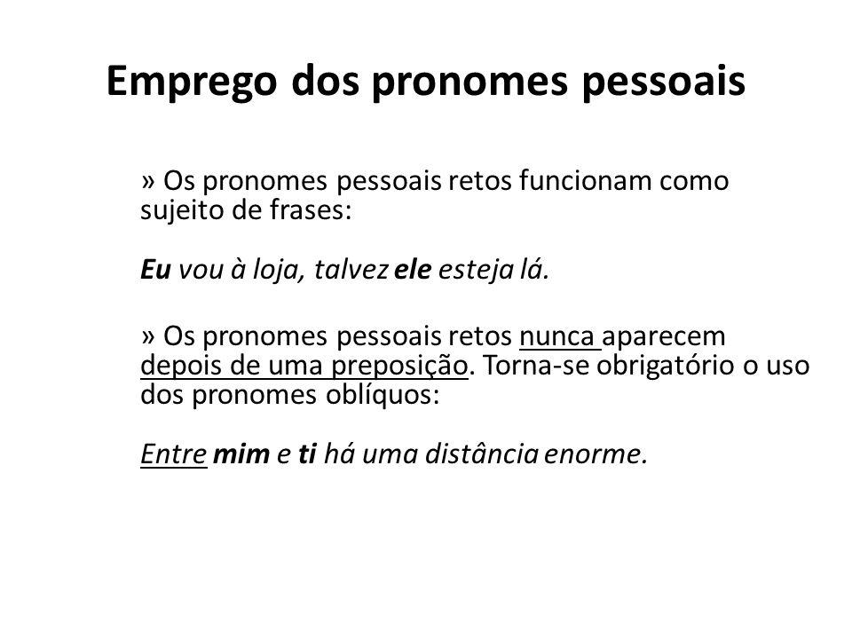 Emprego dos pronomes pessoais » Os pronomes pessoais retos funcionam como sujeito de frases: Eu vou à loja, talvez ele esteja lá. » Os pronomes pessoa
