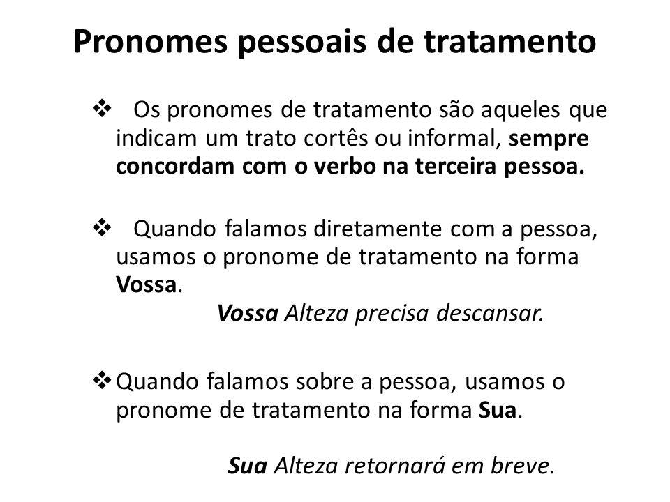 Pronomes pessoais de tratamento Os pronomes de tratamento são aqueles que indicam um trato cortês ou informal, sempre concordam com o verbo na terceir