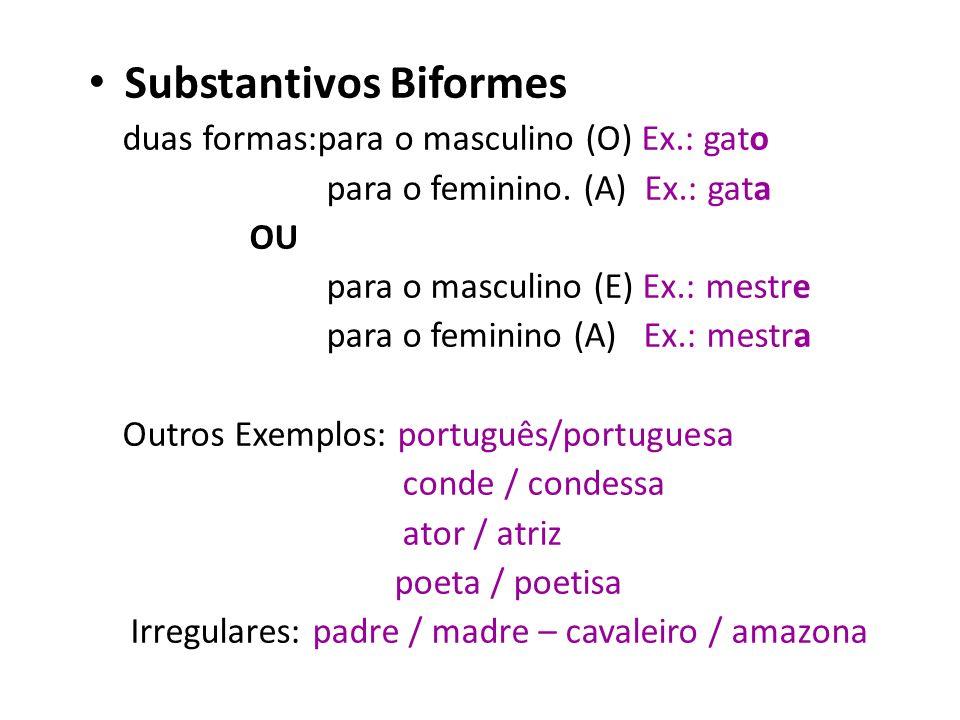 Substantivos Uniformes Uma forma: para o masculino/feminino, subdivididos em: - Epicenos: Ex.: o peixe/ a cobra(macho/fêmea) - Comum de dois Gêneros: