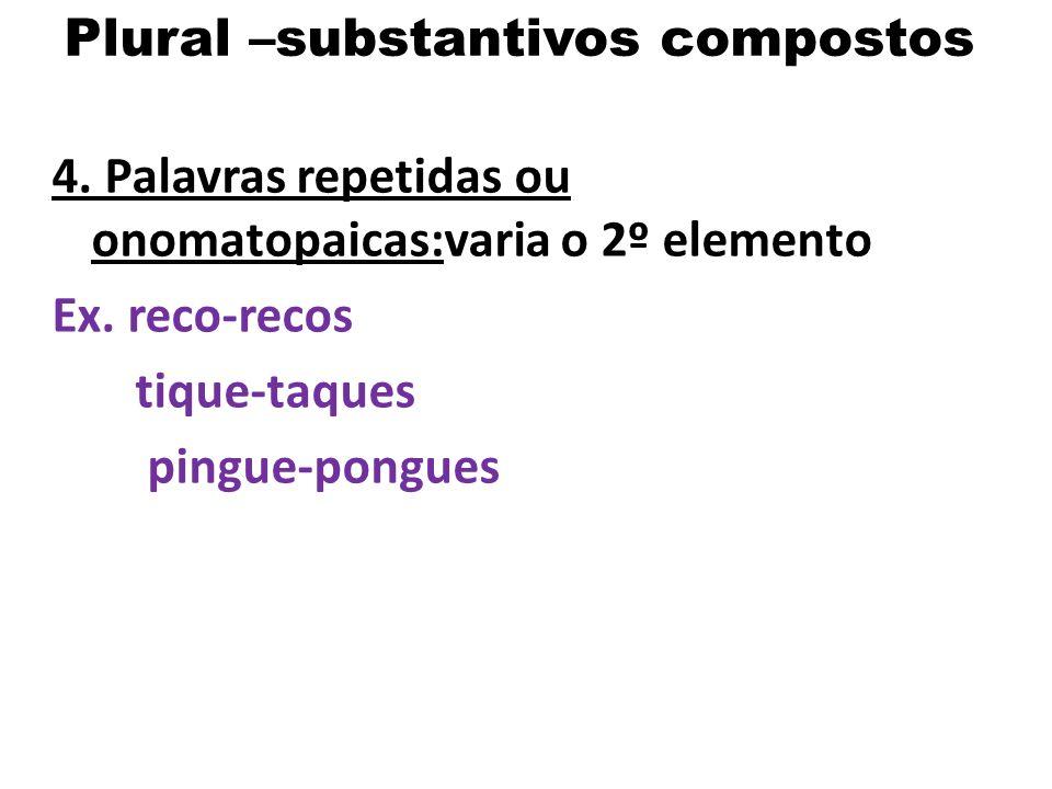 Plural –substantivos compostos 2. substantivo+ preposição+ substantivo: varia o primeiro elemento Ex. pés-de-galinha orelhas-de-burro 3. Substantivo +