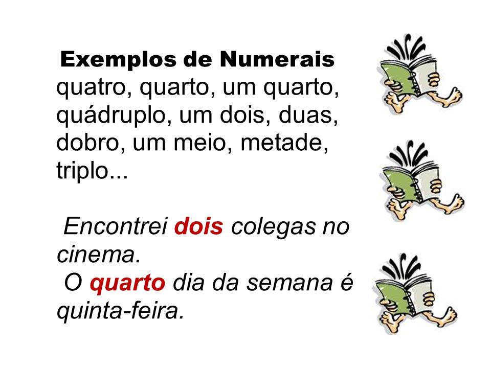 NUMERAL Numeral é a classe de palavras que dá a quantidade, posição, fração e a multiplicação dos substantivos.