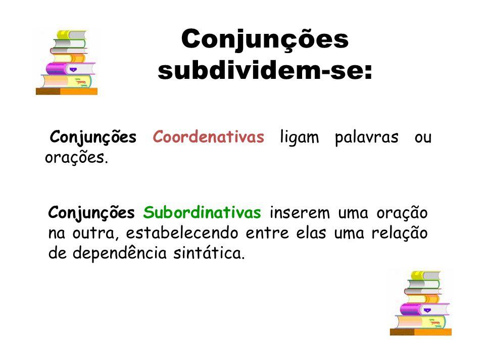 Conjunção É uma palavra invariável que liga: Duas orações; Duas palavras de mesma função em uma oração.