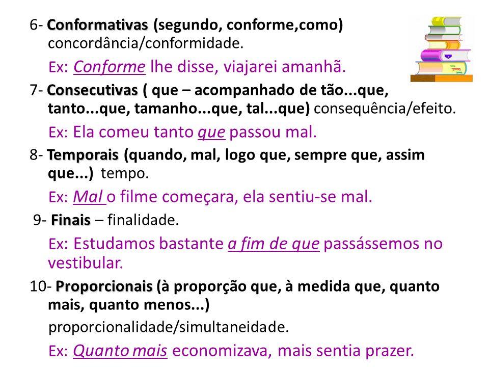 As Conjunções Subordinadas classificam-se em: Integrantes 1- Integrantes (que/ se) – fazem parte da regência de um verbo ou nome; integram uma oração