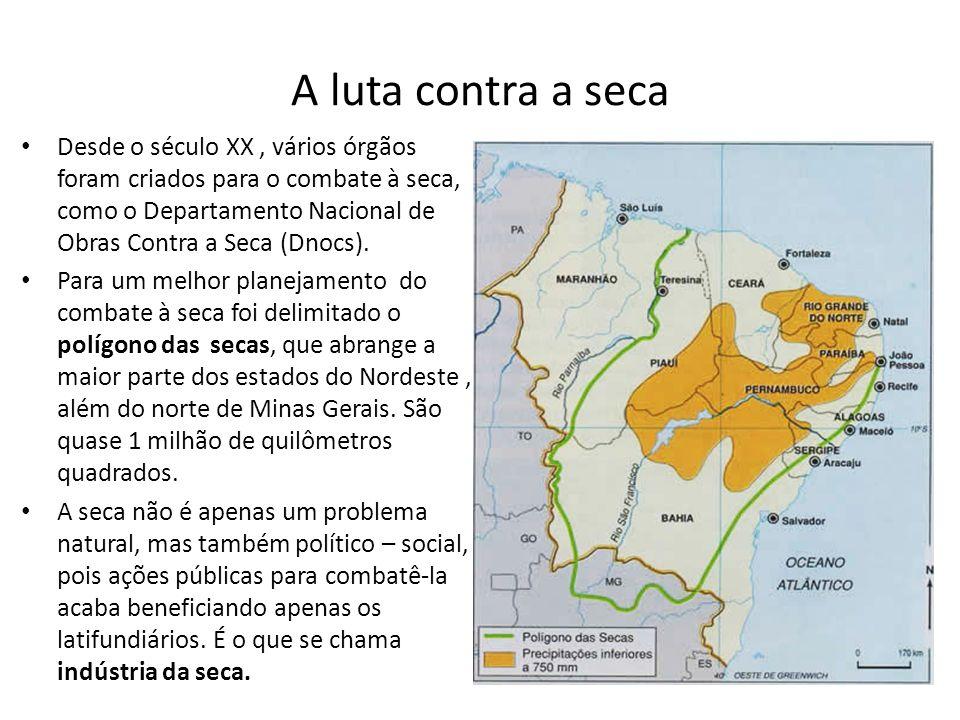 A luta contra a seca Desde o século XX, vários órgãos foram criados para o combate à seca, como o Departamento Nacional de Obras Contra a Seca (Dnocs)