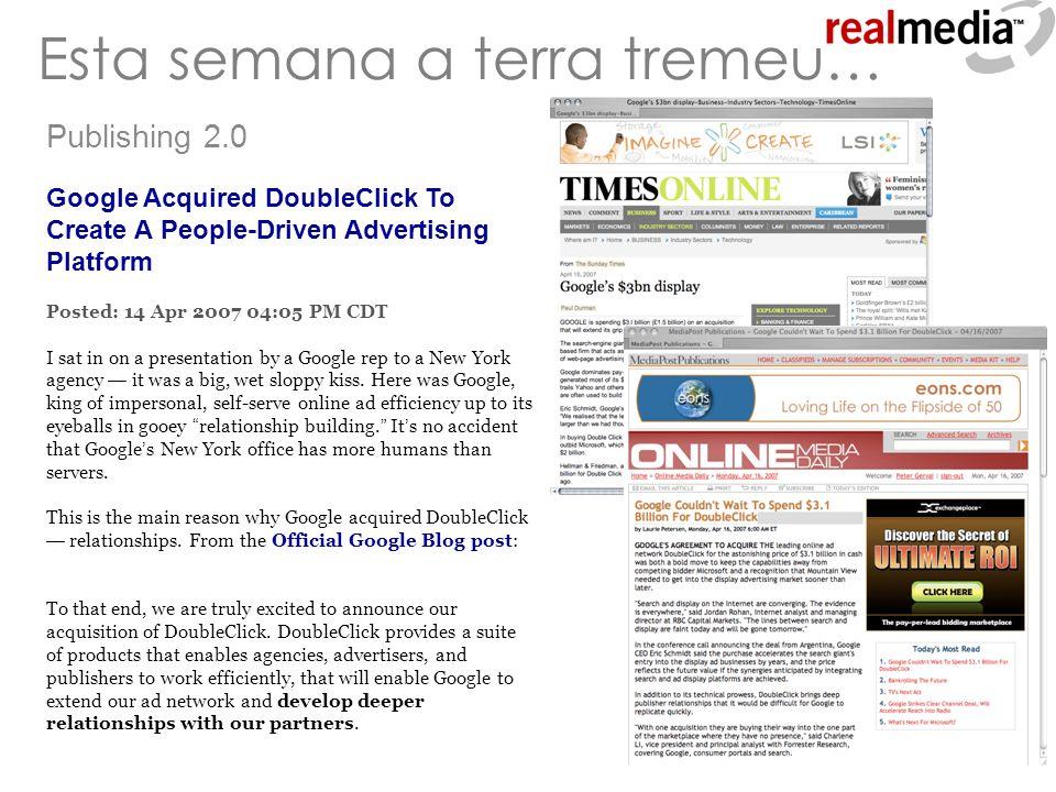 GOOGLE paga US$ 3,1bi por DOUBLECLICK O que faz uma empresa do ramo de publicidade online valer quase o mesmo que a Petróleo Ipiranga.