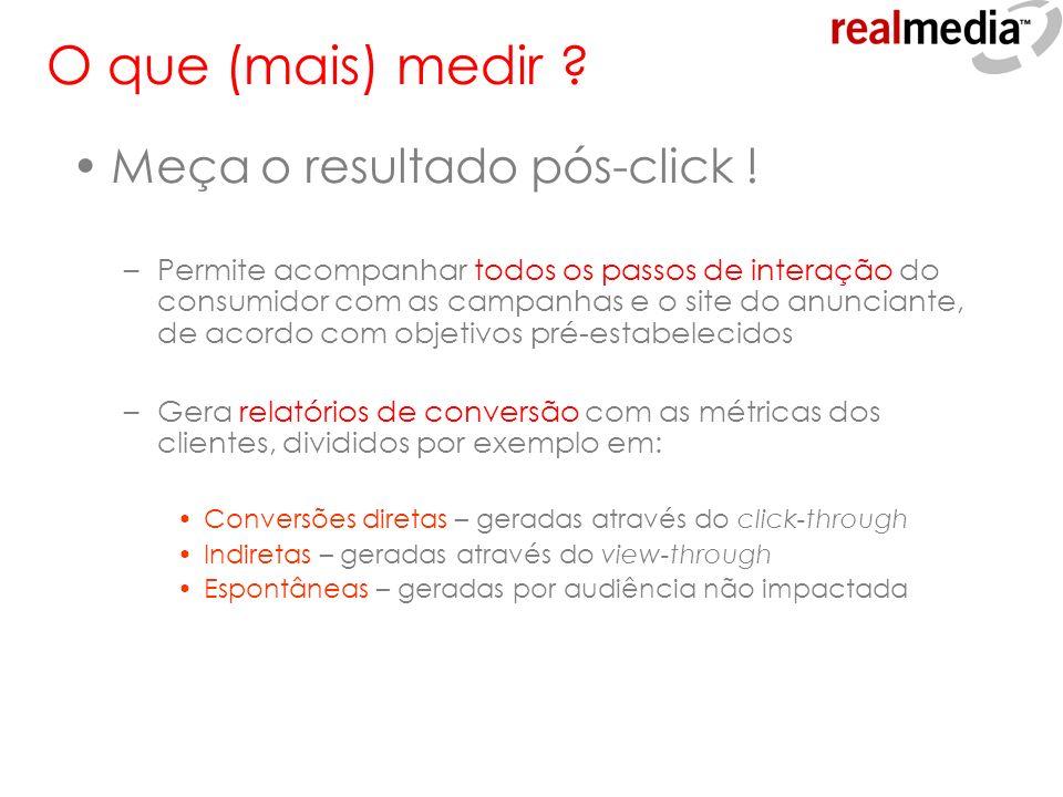 Meça o resultado pós-click ! –Permite acompanhar todos os passos de interação do consumidor com as campanhas e o site do anunciante, de acordo com obj