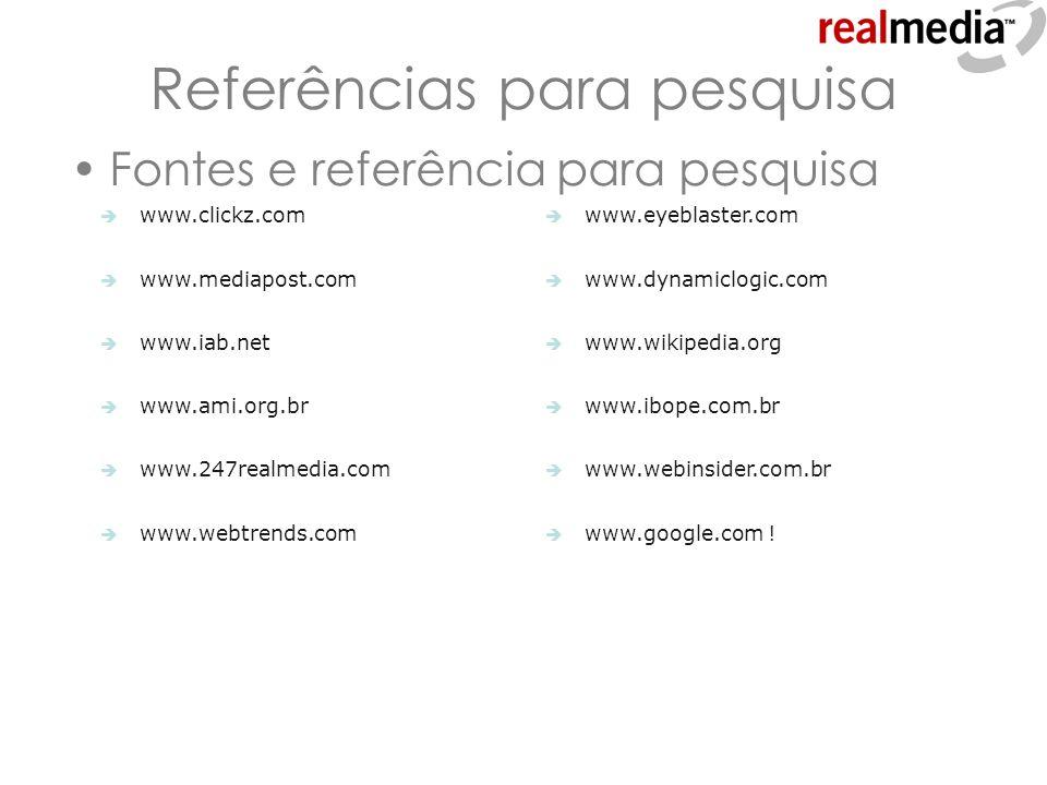 Referências para pesquisa Fontes e referência para pesquisa www.clickz.com www.mediapost.com www.iab.net www.ami.org.br www.247realmedia.com www.webtr