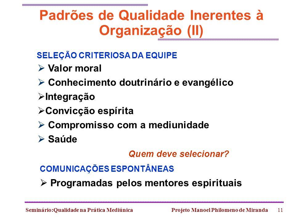 Seminário:Qualidade na Prática Mediúnica Projeto Manoel Philomeno de Miranda11 Padrões de Qualidade Inerentes à Organização (II) SELEÇÃO CRITERIOSA DA