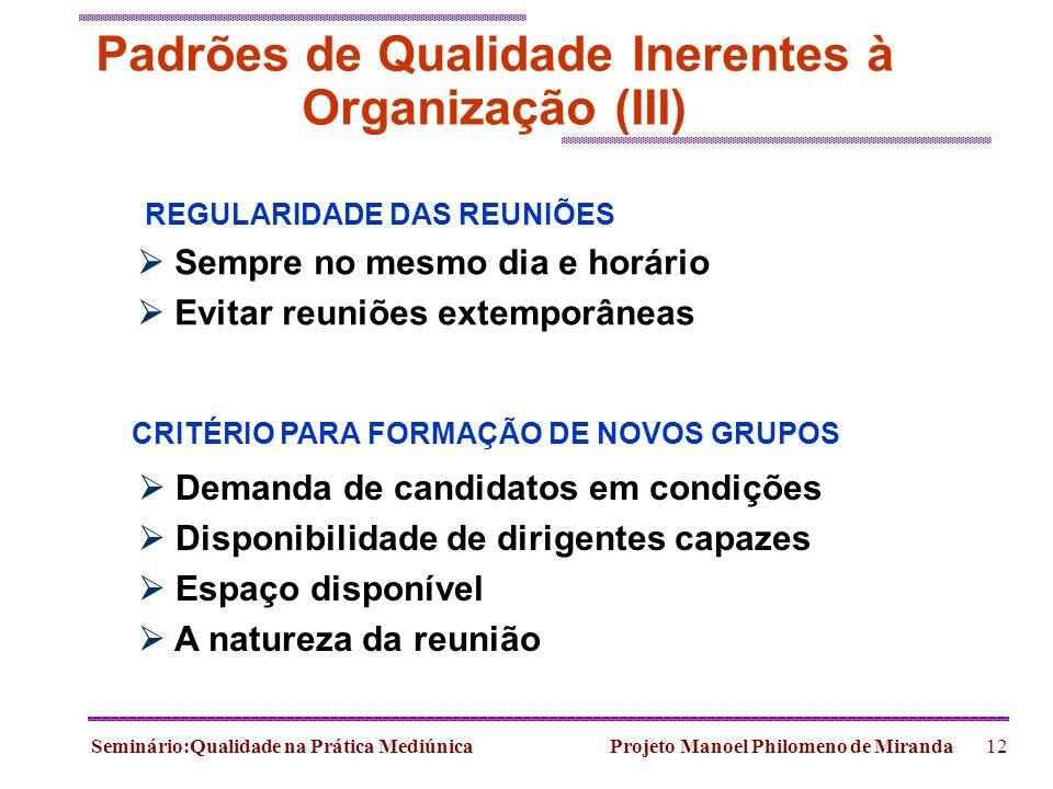 Seminário:Qualidade na Prática Mediúnica Projeto Manoel Philomeno de Miranda12 Padrões de Qualidade Inerentes à Organização (III) Sempre no mesmo dia