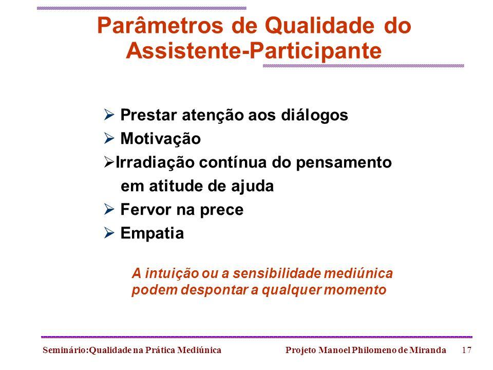 Seminário:Qualidade na Prática Mediúnica Projeto Manoel Philomeno de Miranda17 Parâmetros de Qualidade do Assistente-Participante Prestar atenção aos