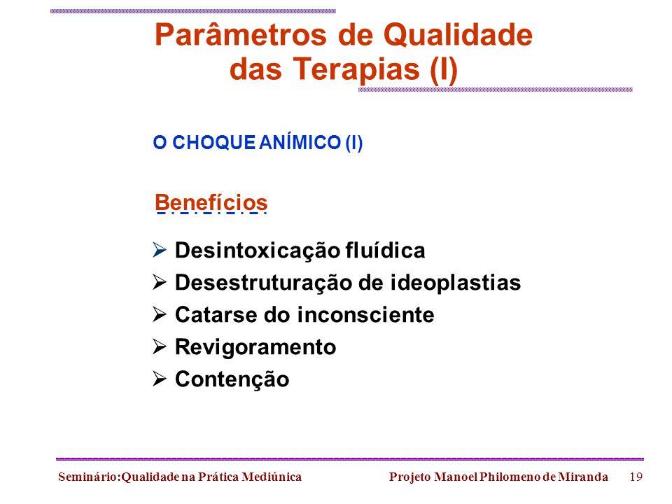 Seminário:Qualidade na Prática Mediúnica Projeto Manoel Philomeno de Miranda19 Parâmetros de Qualidade das Terapias (I) O CHOQUE ANÍMICO (I) Benefício