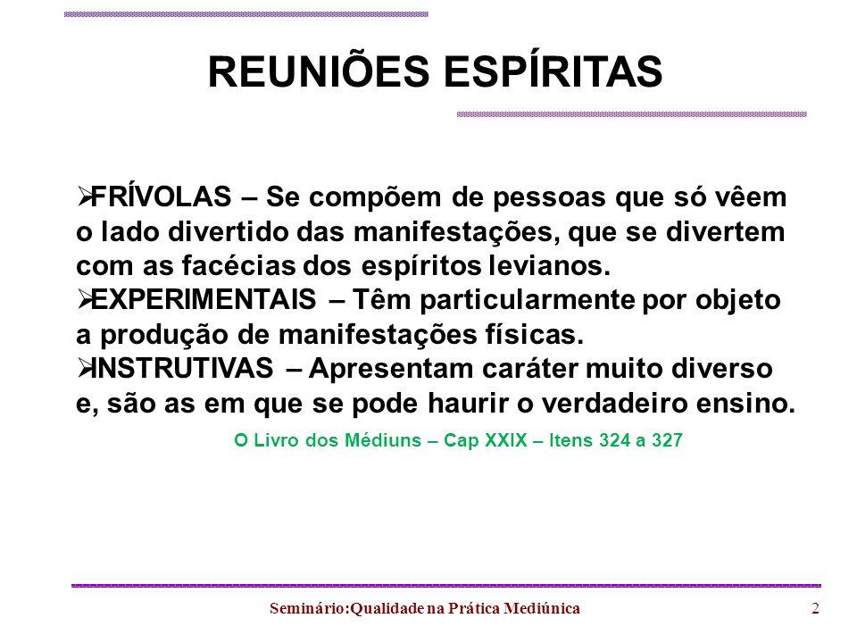 Seminário:Qualidade na Prática Mediúnica2 REUNIÕES ESPÍRITAS FRÍVOLAS – Se compõem de pessoas que só vêem o lado divertido das manifestações, que se d