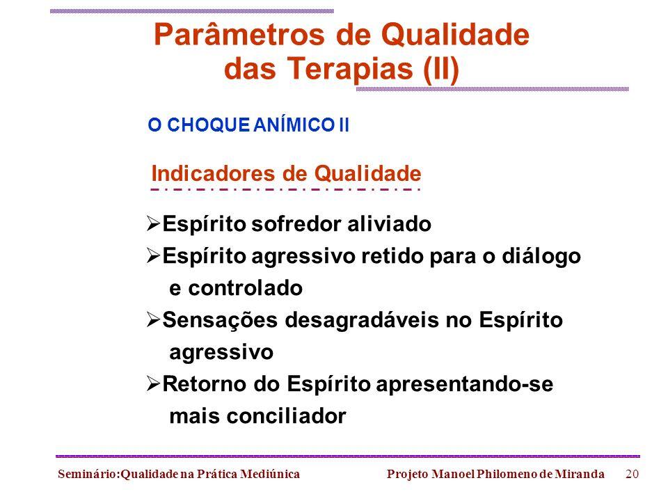 Seminário:Qualidade na Prática Mediúnica Projeto Manoel Philomeno de Miranda20 Parâmetros de Qualidade das Terapias (II) O CHOQUE ANÍMICO II Indicador