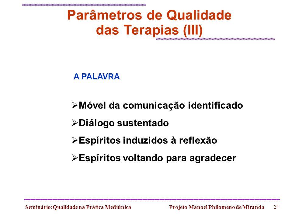Seminário:Qualidade na Prática Mediúnica Projeto Manoel Philomeno de Miranda21 Parâmetros de Qualidade das Terapias (III) A PALAVRA Móvel da comunicaç