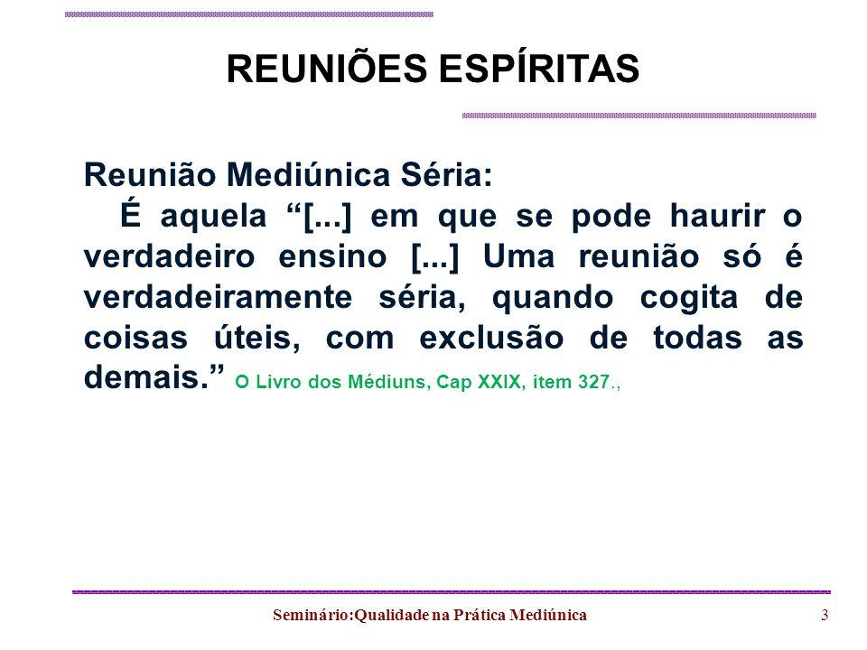 Seminário:Qualidade na Prática Mediúnica3 REUNIÕES ESPÍRITAS Reunião Mediúnica Séria: É aquela [...] em que se pode haurir o verdadeiro ensino [...] U