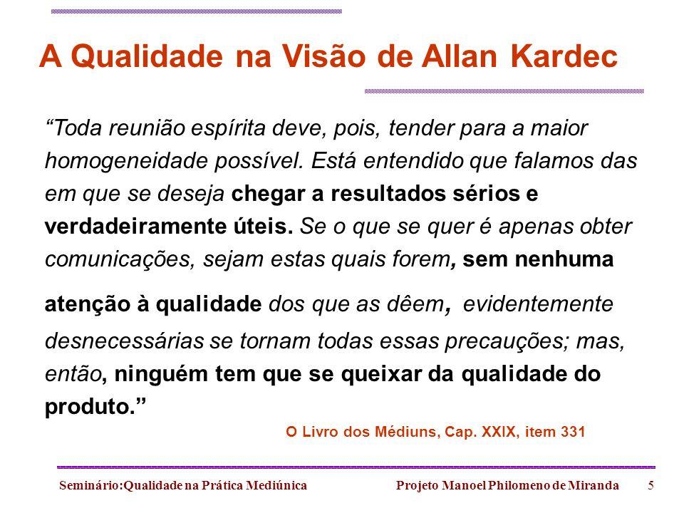 Seminário:Qualidade na Prática Mediúnica Projeto Manoel Philomeno de Miranda5 A Qualidade na Visão de Allan Kardec Toda reunião espírita deve, pois, t