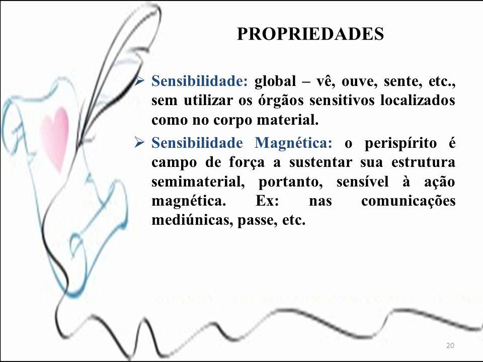 Sensibilidade: global – vê, ouve, sente, etc., sem utilizar os órgãos sensitivos localizados como no corpo material. Sensibilidade Magnética: o perisp