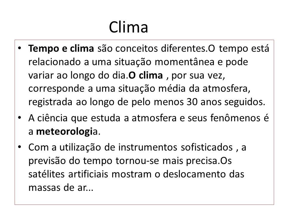 Clima Tempo e clima são conceitos diferentes.O tempo está relacionado a uma situação momentânea e pode variar ao longo do dia.O clima, por sua vez, co