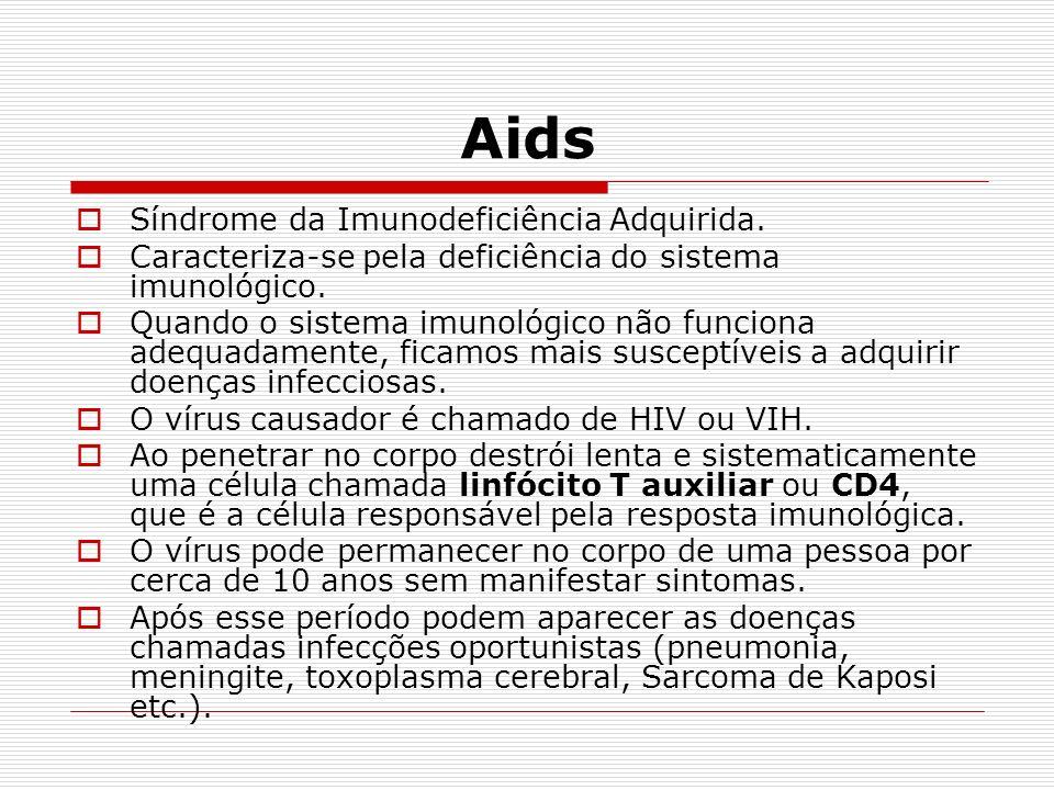 Aids Síndrome da Imunodeficiência Adquirida. Caracteriza-se pela deficiência do sistema imunológico. Quando o sistema imunológico não funciona adequad