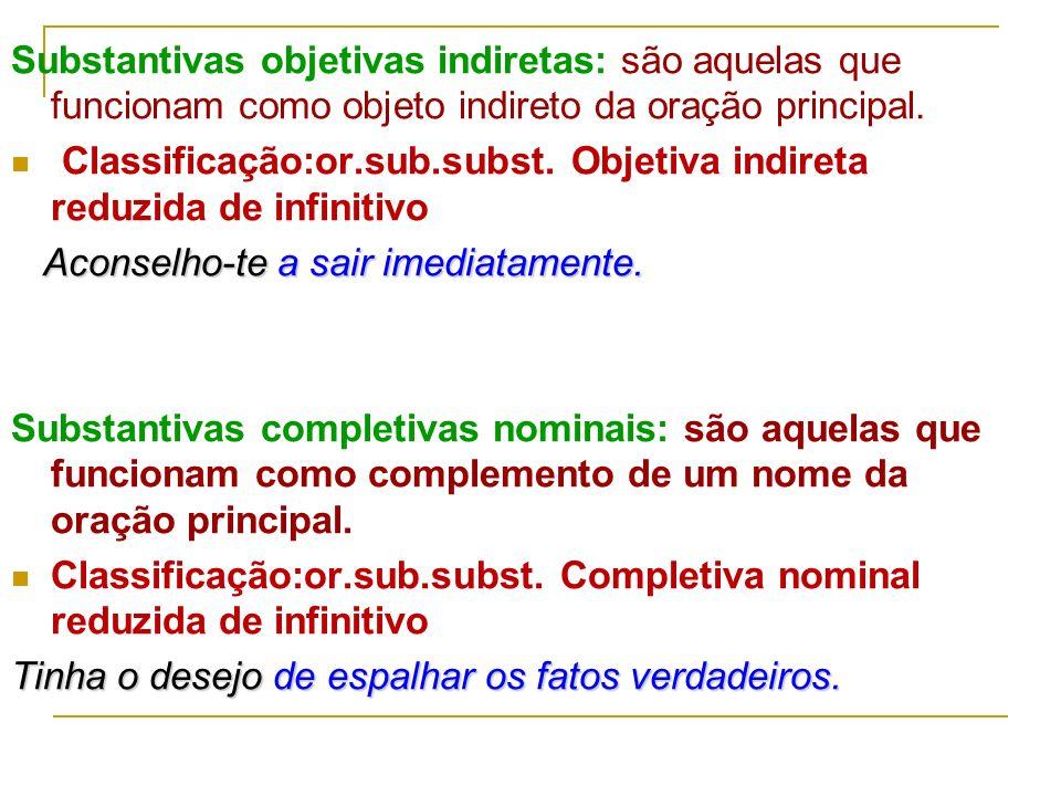 Substantivas subjetivas: são aquelas que exercem a função de sujeito do verbo de outra oração. Classificação:or.sub.subst.sujetiva reduzida de infinit