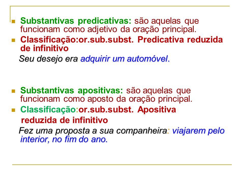 Substantivas objetivas indiretas: são aquelas que funcionam como objeto indireto da oração principal. Classificação:or.sub.subst. Objetiva indireta re