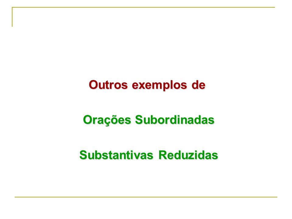 Substantivas predicativas: são aquelas que funcionam como adjetivo da oração principal. Classificação:or.sub.subst. Predicativa reduzida de infinitivo