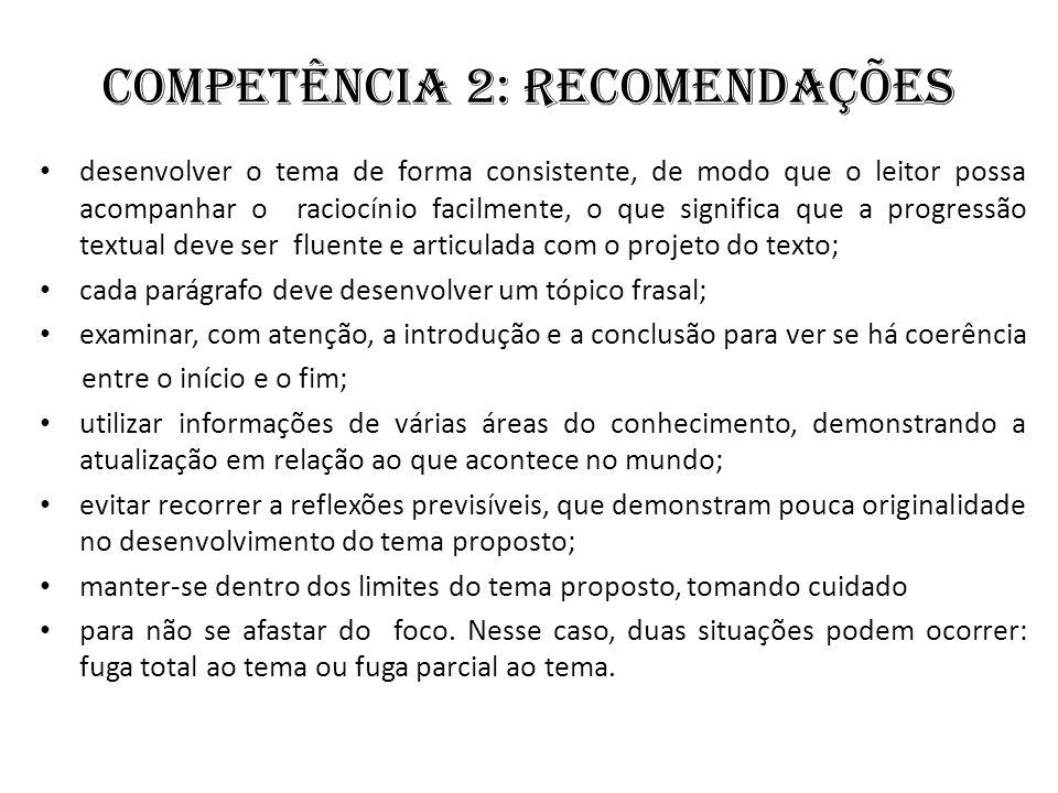 Competência 2: Recomendações desenvolver o tema de forma consistente, de modo que o leitor possa acompanhar o raciocínio facilmente, o que significa q