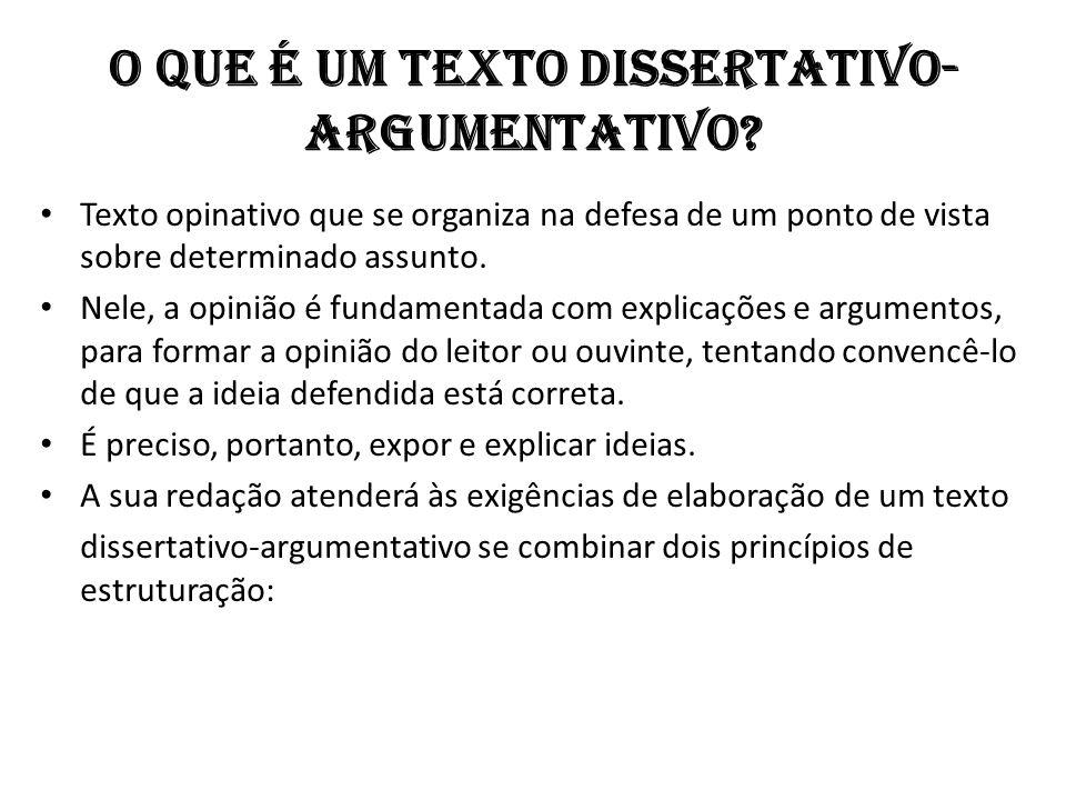 O que é um texto dissertativo- argumentativo? Texto opinativo que se organiza na defesa de um ponto de vista sobre determinado assunto. Nele, a opiniã