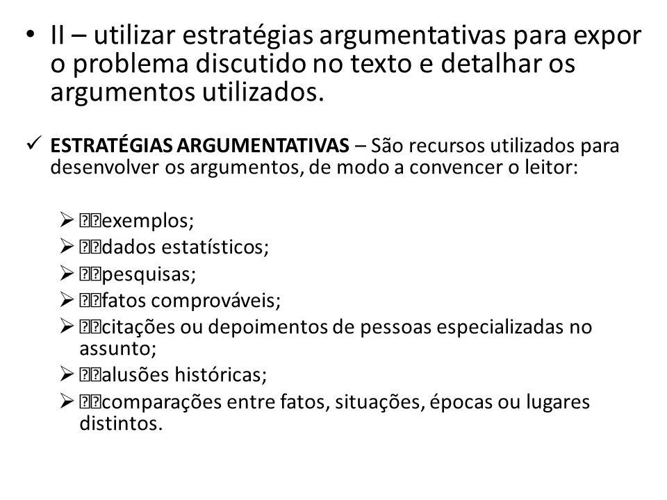 II – utilizar estratégias argumentativas para expor o problema discutido no texto e detalhar os argumentos utilizados. ESTRATÉGIAS ARGUMENTATIVAS – Sã