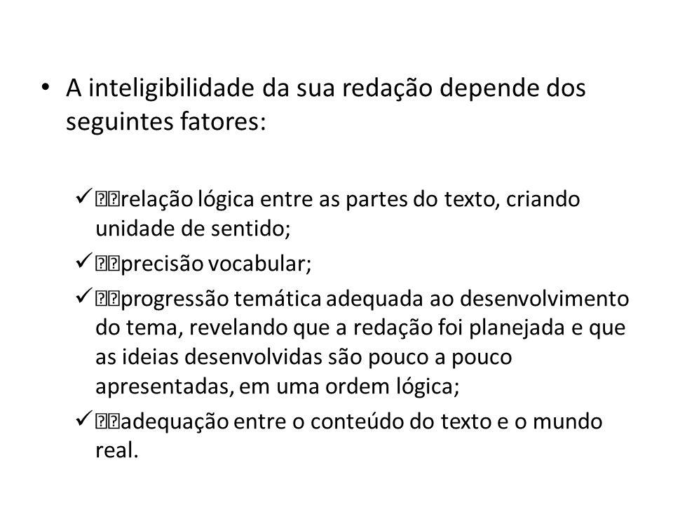 A inteligibilidade da sua redação depende dos seguintes fatores: ƒƒrelação lógica entre as partes do texto, criando unidade de sentido; ƒƒprecisão voc