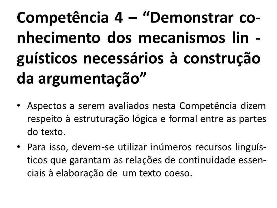 Competência 4 – Demonstrar co- nhecimento dos mecanismos lin - guísticos necessários à construção da argumentação Aspectos a serem avaliados nesta Com