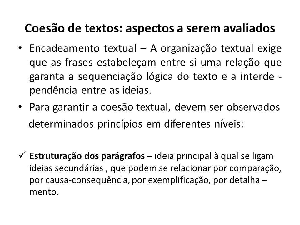 Coesão de textos: aspectos a serem avaliados Encadeamento textual – A organização textual exige que as frases estabeleçam entre si uma relação que gar