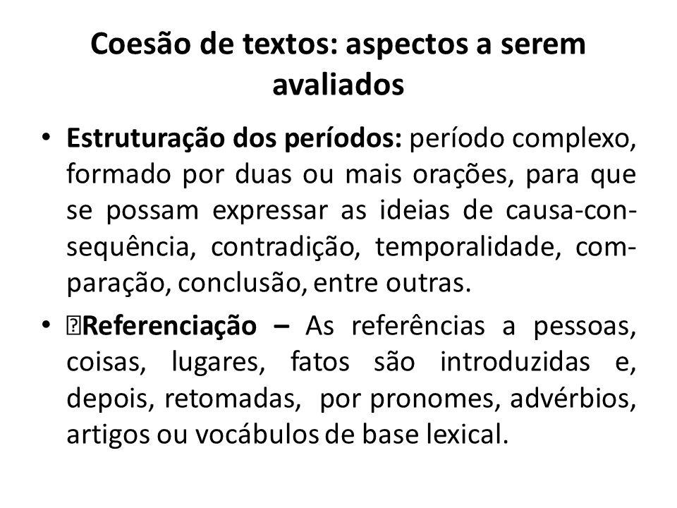 Coesão de textos: aspectos a serem avaliados Estruturação dos períodos: período complexo, formado por duas ou mais orações, para que se possam express