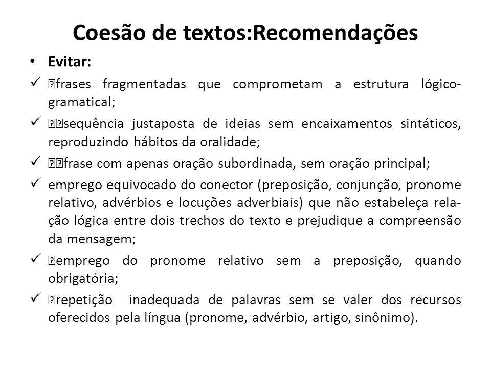 Coesão de textos:Recomendações Evitar: ƒfrases fragmentadas que comprometam a estrutura lógico- gramatical; ƒƒsequência justaposta de ideias sem encai