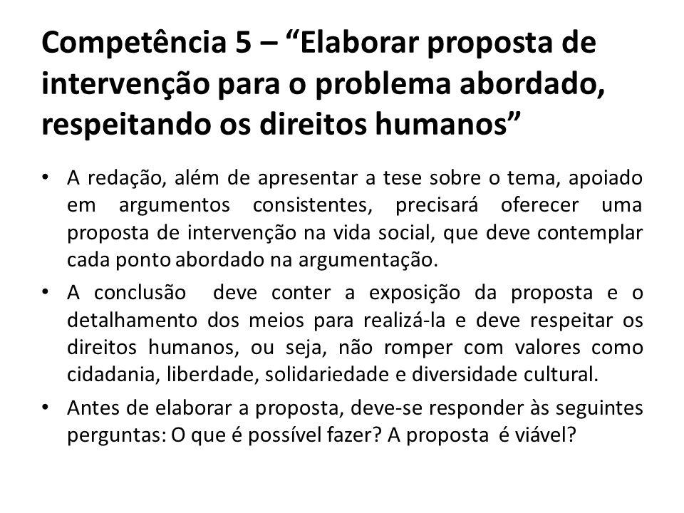 Competência 5 – Elaborar proposta de intervenção para o problema abordado, respeitando os direitos humanos A redação, além de apresentar a tese sobre