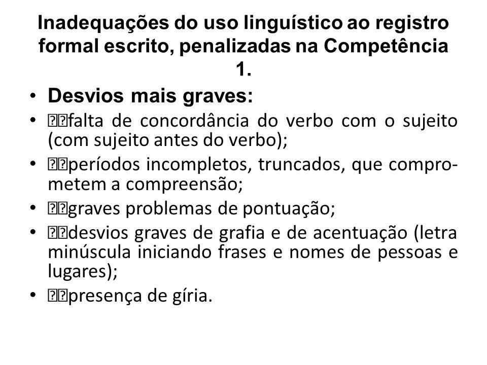 Inadequações do uso linguístico ao registro formal escrito, penalizadas na Competência 1. Desvios mais graves: ƒƒfalta de concordância do verbo com o