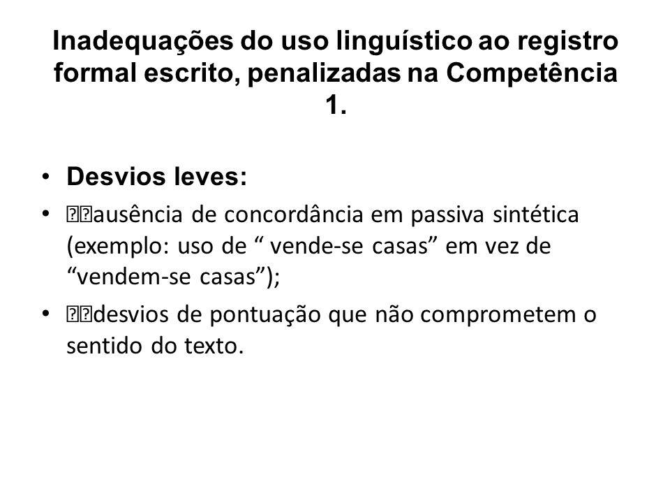 Inadequações do uso linguístico ao registro formal escrito, penalizadas na Competência 1. Desvios leves: ƒƒausência de concordância em passiva sintéti