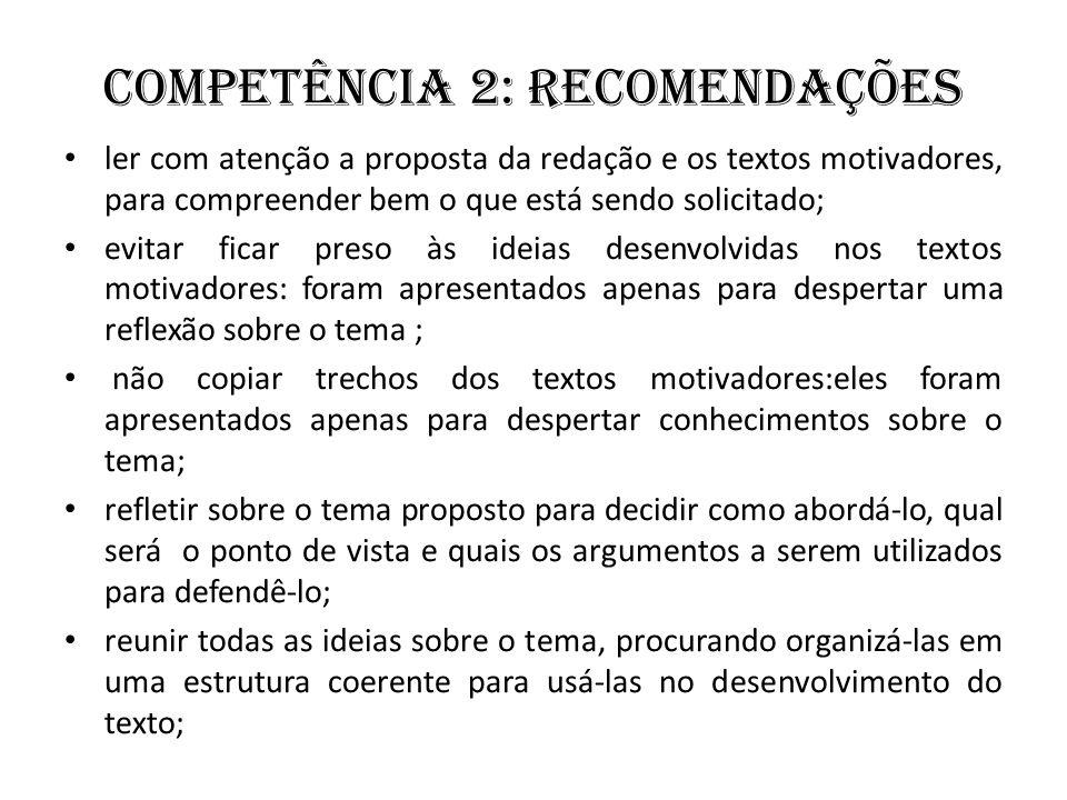 Competência 2: Recomendações ler com atenção a proposta da redação e os textos motivadores, para compreender bem o que está sendo solicitado; evitar f