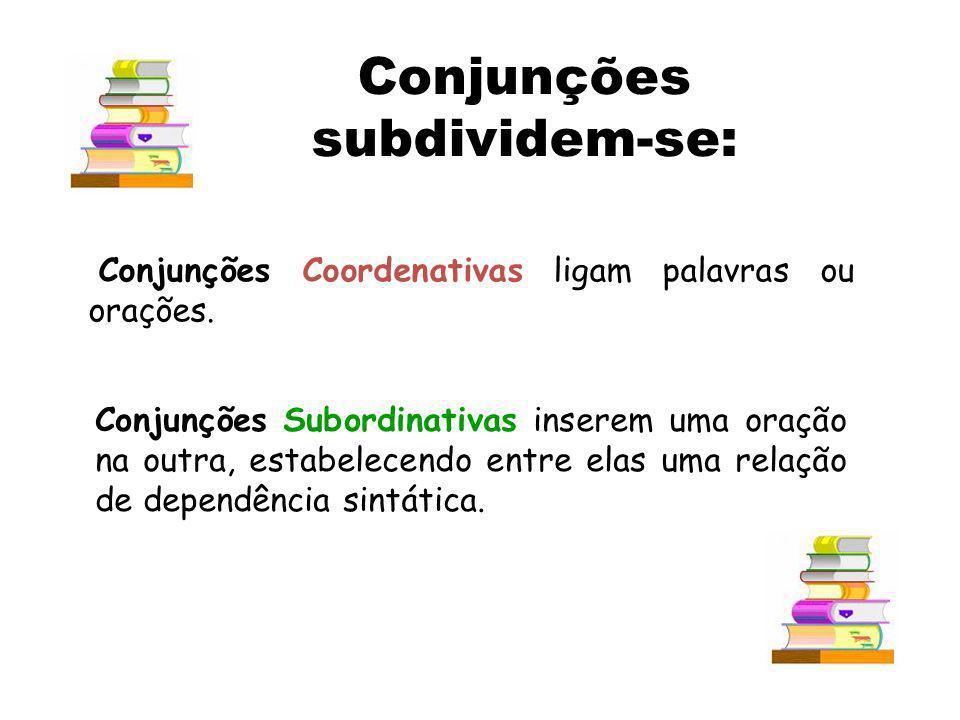 Conjunções Coordenativas ligam palavras ou orações. Conjunções Subordinativas inserem uma oração na outra, estabelecendo entre elas uma relação de dep