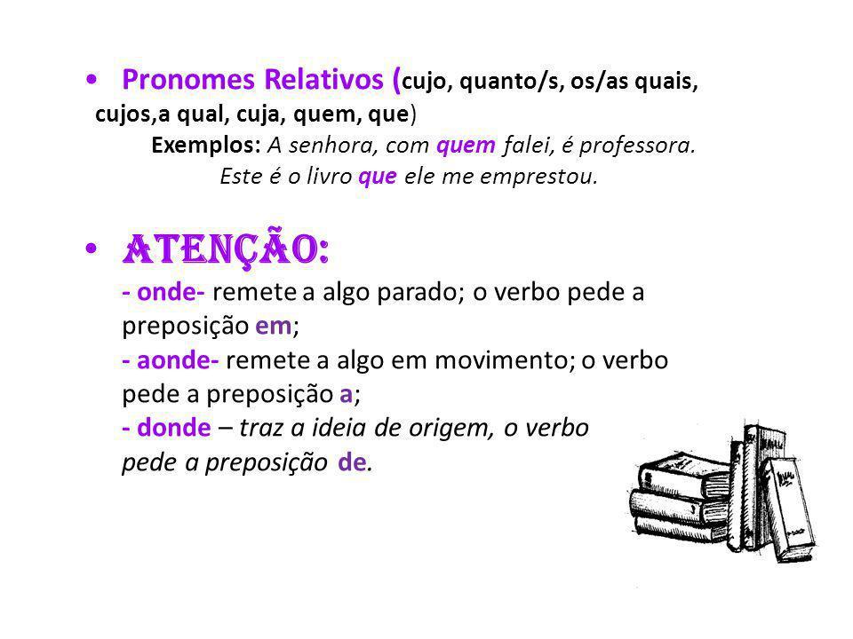 Pronomes Indefinidos ( cada qual, quem quer que, qualquer um, todo aquele que, tudo o mais) Exemplos: Alguns saíram, outros ficaram.
