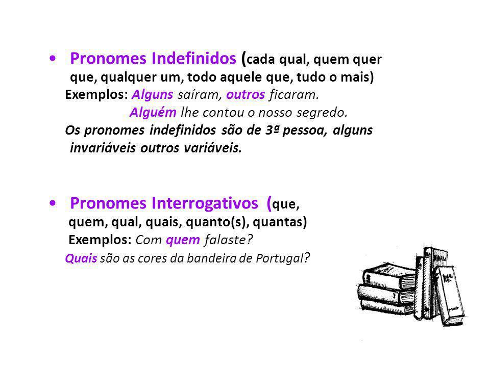 Pronomes Indefinidos ( cada qual, quem quer que, qualquer um, todo aquele que, tudo o mais) Exemplos: Alguns saíram, outros ficaram. Alguém lhe contou