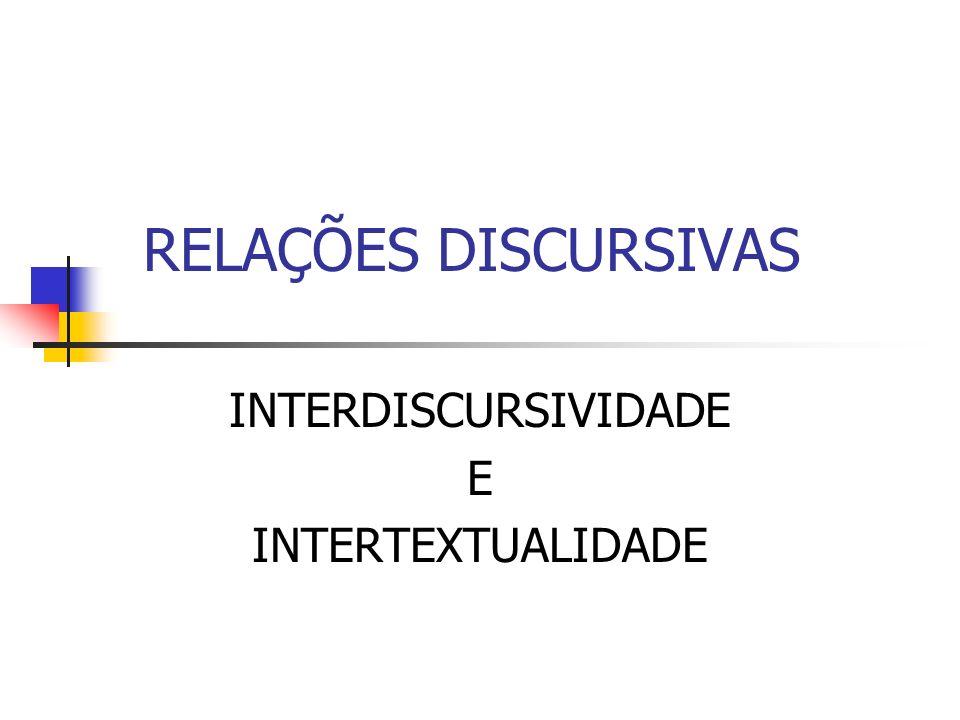RELAÇÕES DISCURSIVAS INTERDISCURSIVIDADE E INTERTEXTUALIDADE