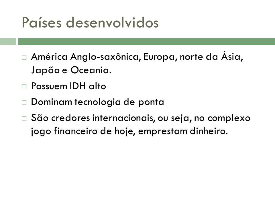Países desenvolvidos América Anglo-saxônica, Europa, norte da Ásia, Japão e Oceania.
