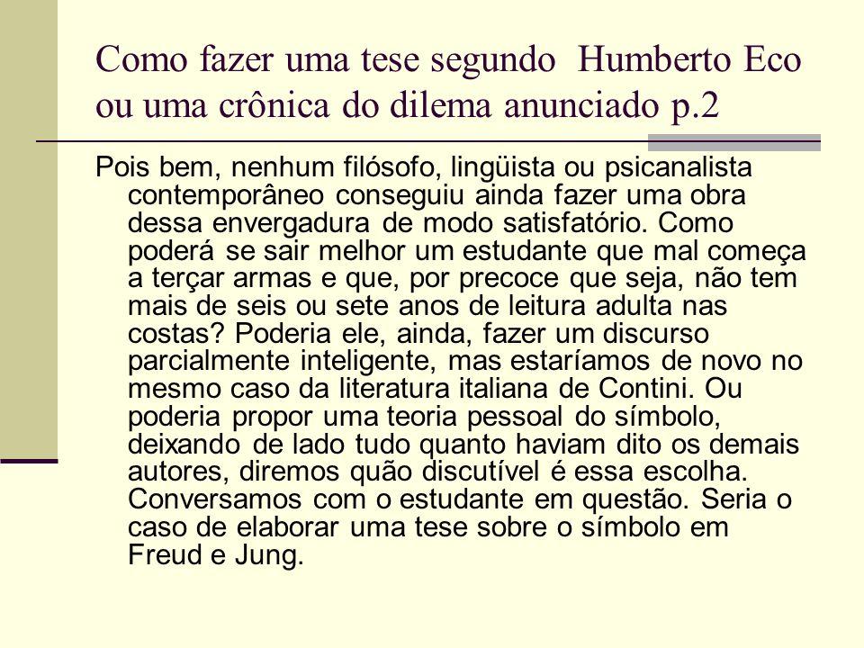 Como fazer uma tese segundo Humberto Eco ou uma crônica do dilema anunciado p.2 Pois bem, nenhum filósofo, lingüista ou psicanalista contemporâneo con