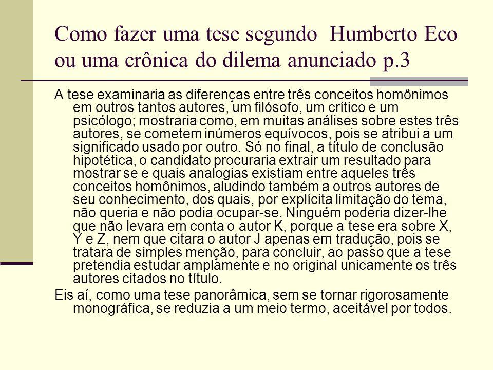 Como fazer uma tese segundo Humberto Eco ou uma crônica do dilema anunciado p.3 A tese examinaria as diferenças entre três conceitos homônimos em outr