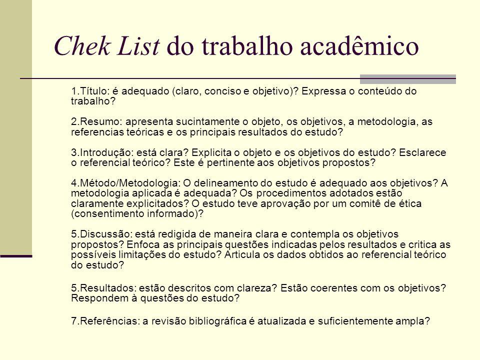 Chek List do trabalho acadêmico 1.Título: é adequado (claro, conciso e objetivo)? Expressa o conteúdo do trabalho? 2.Resumo: apresenta sucintamente o